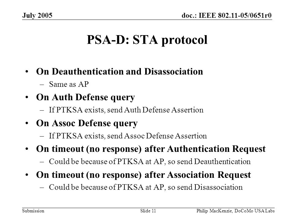 doc.: IEEE 802.11-05/0651r0 Submission July 2005 Philip MacKenzie, DoCoMo USA LabsSlide 11 PSA-D: STA protocol On Deauthentication and Disassociation
