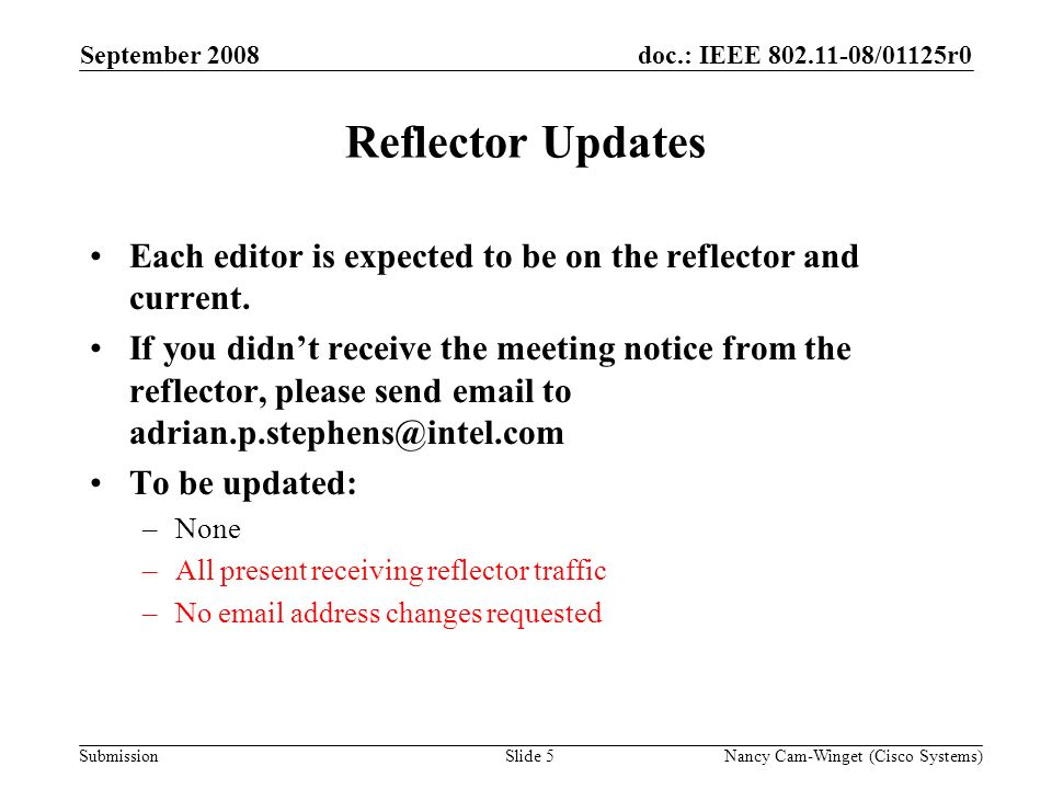 Submission doc.: IEEE 802.11-08/01125r0 Reflector Updates Each editor is expected to be on the reflector and current.