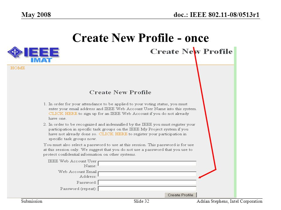 doc.: IEEE /0513r1 Submission May 2008 Adrian Stephens, Intel CorporationSlide 32 Create New Profile - once