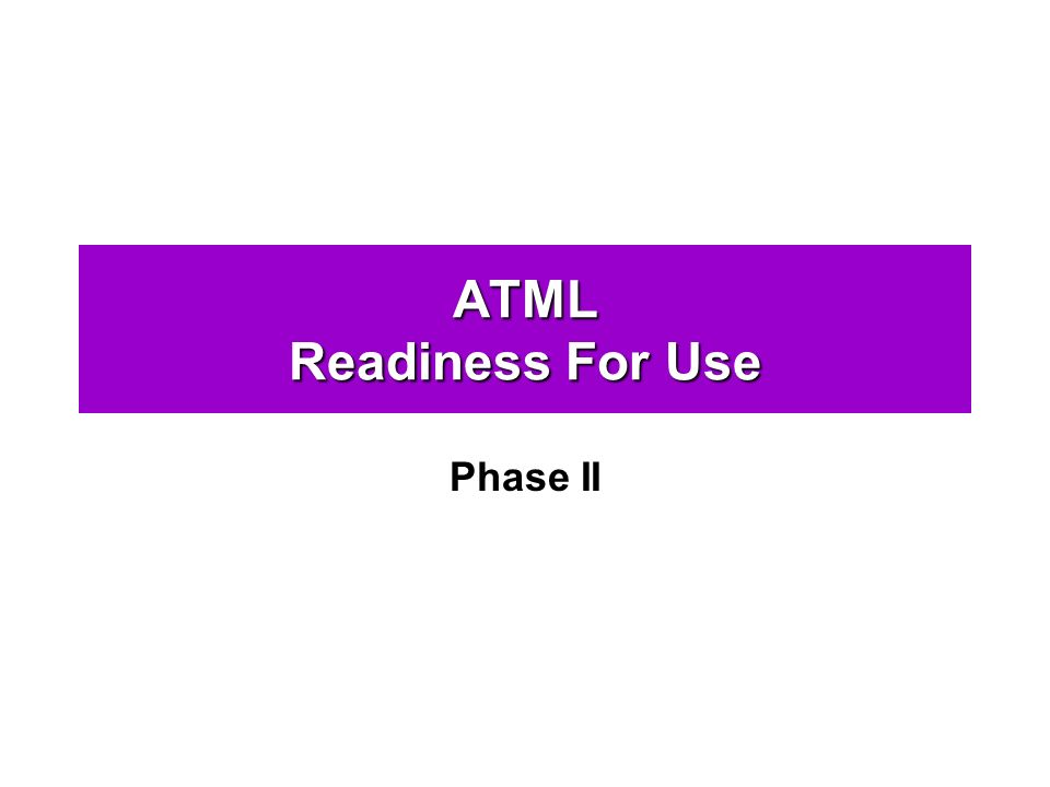 ATML Readiness For Use Phase II