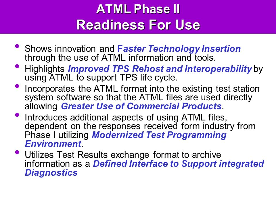 ATML Phase II Readiness For Use Shows innovation and Faster Technology Insertion through the use of ATML information and tools.