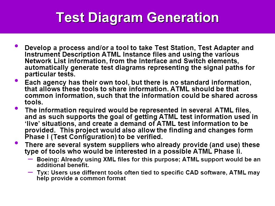 Test Diagram Generation Develop a process and/or a tool to take Test Station, Test Adapter and Instrument Description ATML Instance files and using the various Network List information, from the Interface and Switch elements, automatically generate test diagrams representing the signal paths for particular tests.