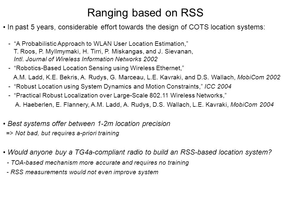 Ranging based on RSS In past 5 years, considerable effort towards the design of COTS location systems: - A Probabilistic Approach to WLAN User Location Estimation, T.