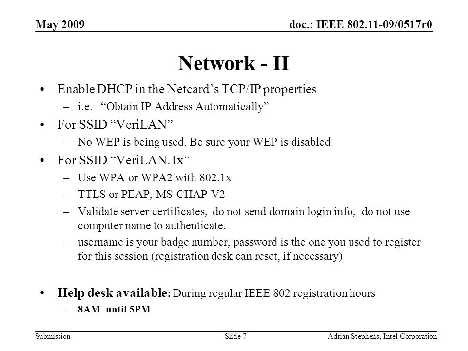 doc.: IEEE 802.11-09/0517r0 Submission May 2009 Adrian Stephens, Intel CorporationSlide 7 Network - II Enable DHCP in the Netcards TCP/IP properties –
