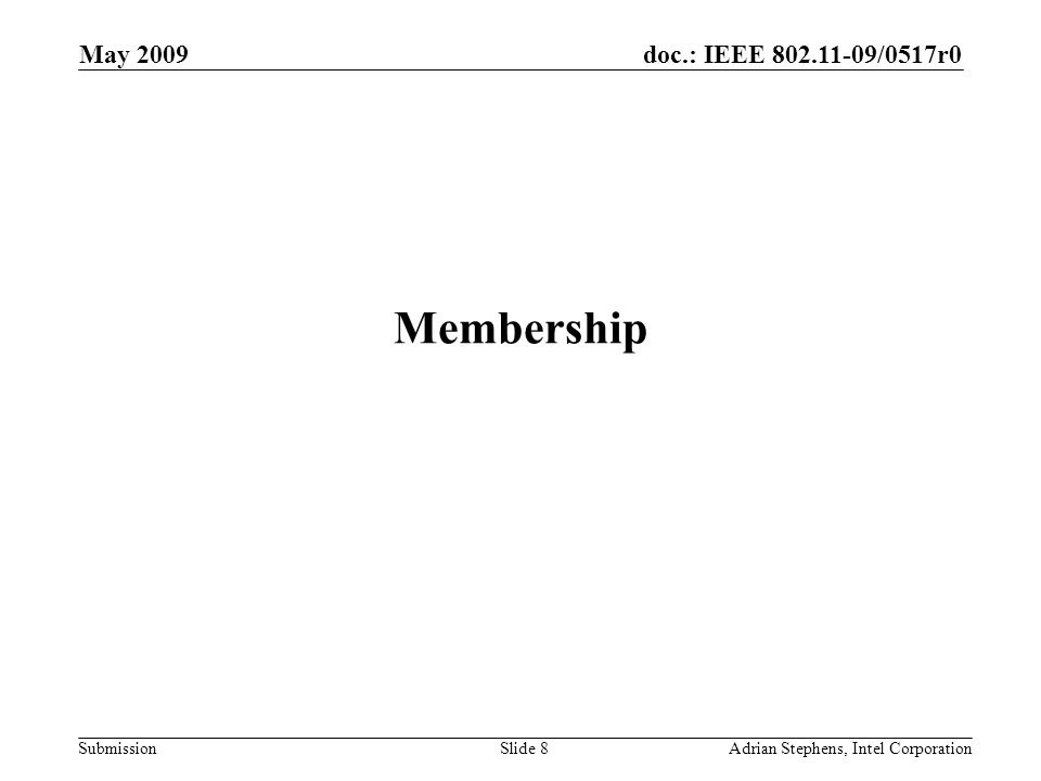 doc.: IEEE 802.11-09/0517r0 Submission May 2009 Adrian Stephens, Intel CorporationSlide 8 Membership