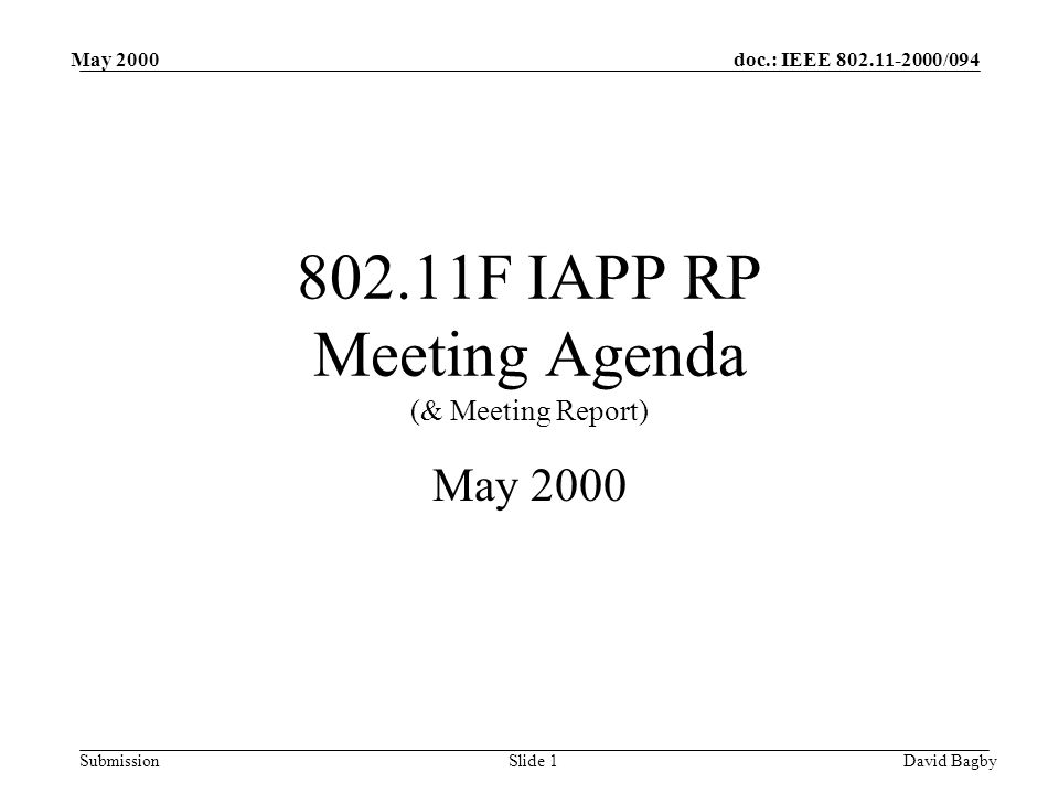 doc.: IEEE 802.11-2000/094 Submission May 2000 David BagbySlide 1 802.11F IAPP RP Meeting Agenda (& Meeting Report) May 2000