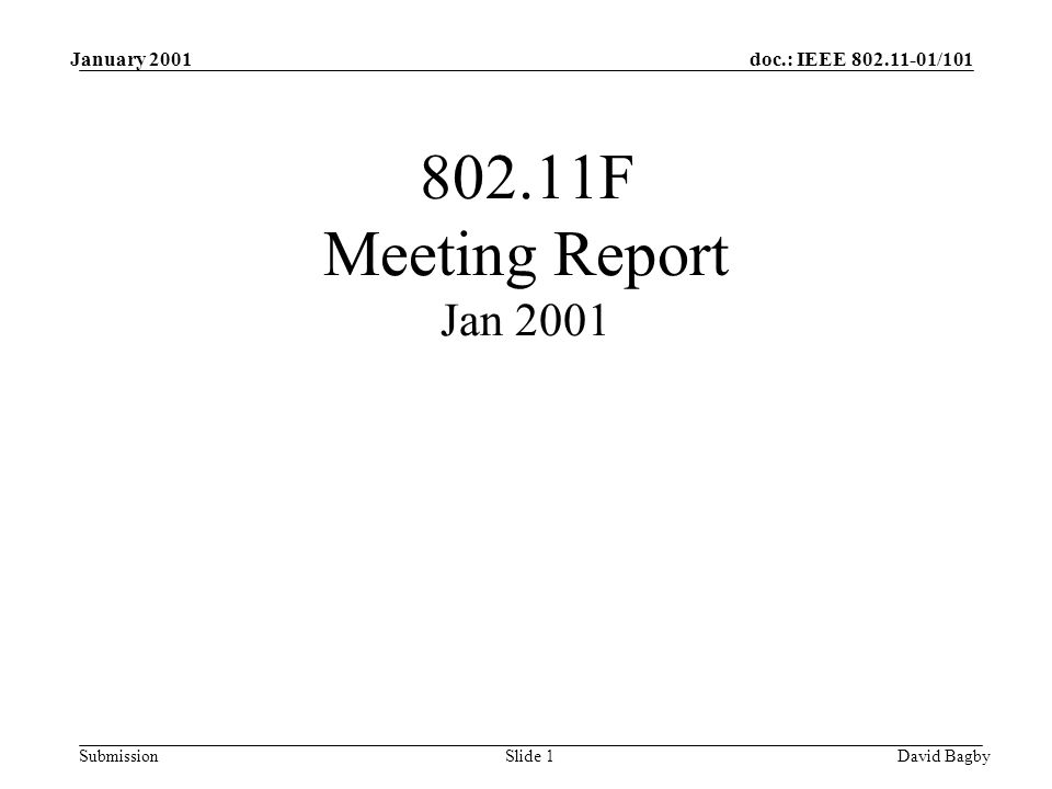 doc.: IEEE 802.11-01/101 Submission January 2001 David BagbySlide 1 802.11F Meeting Report Jan 2001