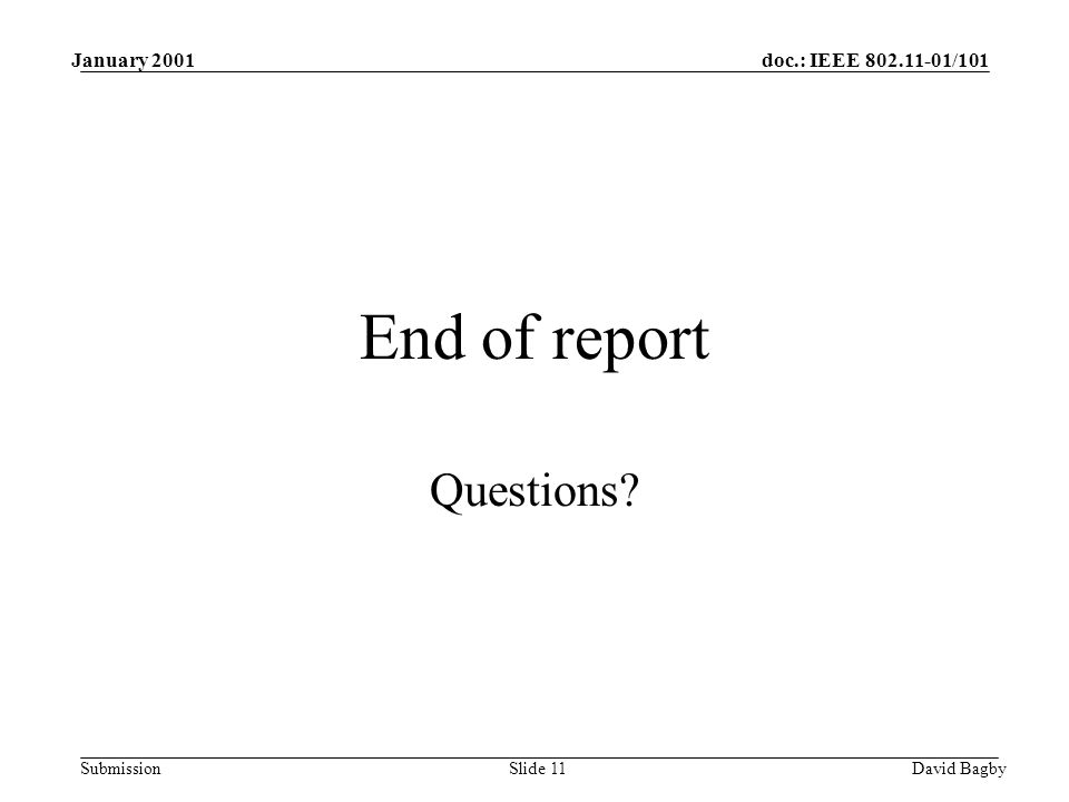 doc.: IEEE 802.11-01/101 Submission January 2001 David BagbySlide 11 End of report Questions?