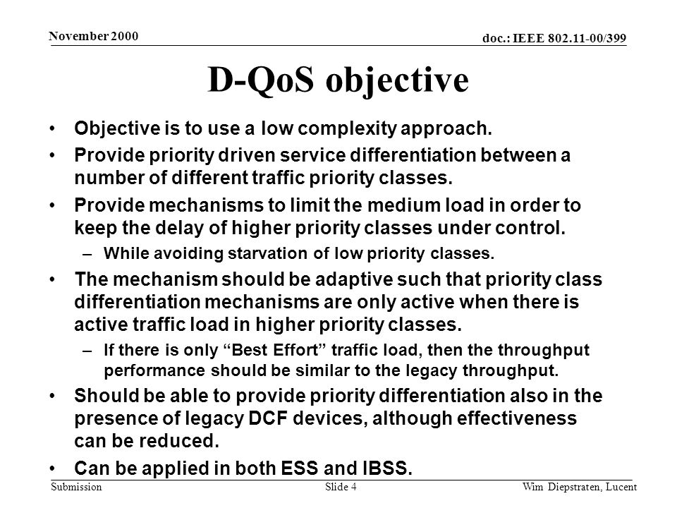 doc.: IEEE 802.11-00/399 Submission November 2000 Wim Diepstraten, LucentSlide 4 D-QoS objective Objective is to use a low complexity approach.