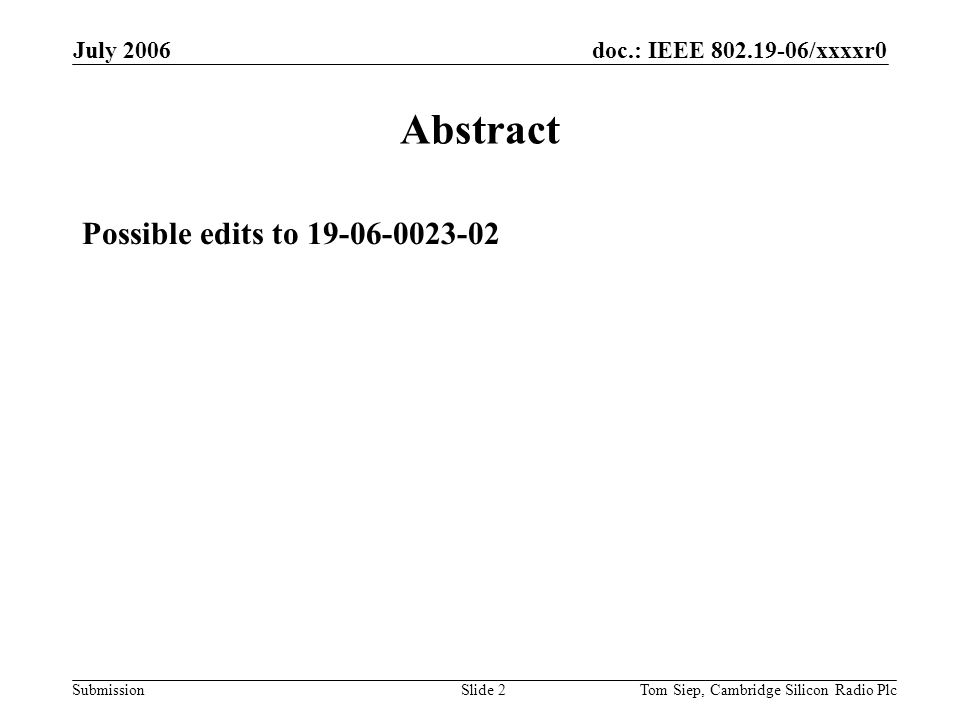 doc.: IEEE 802.19-06/xxxxr0 Submission July 2006 Tom Siep, Cambridge Silicon Radio PlcSlide 2 Abstract Possible edits to 19-06-0023-02