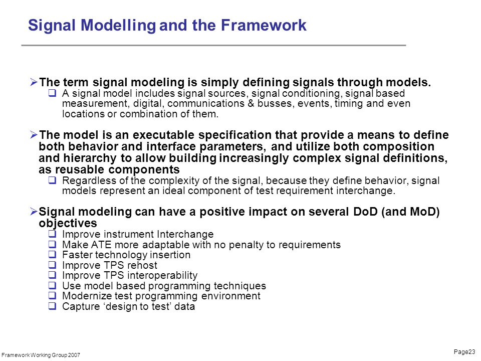 Page23 Framework Working Group 2007 Signal Modelling and the Framework The term signal modeling is simply defining signals through models.