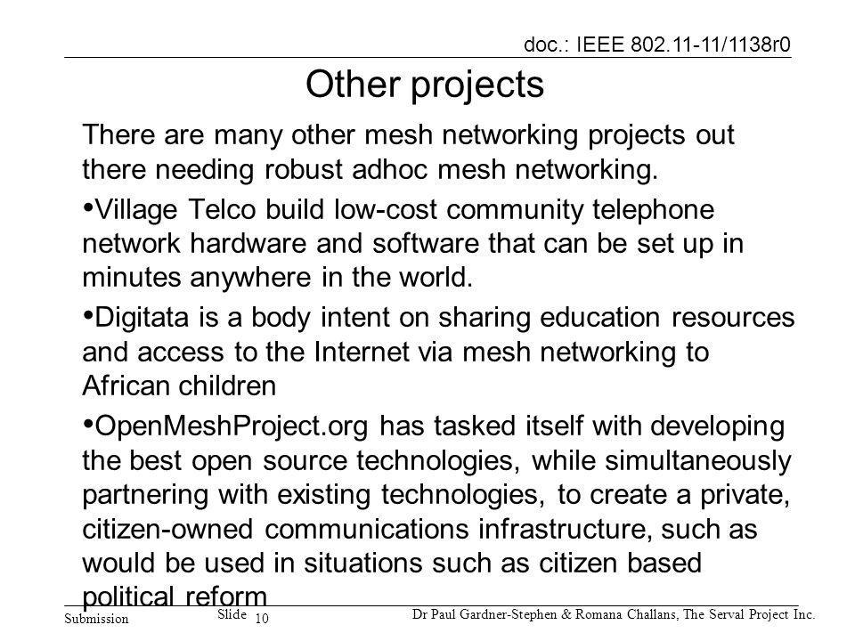 10 doc.: IEEE 802.11-11/1138r0 Submission SlideDr Paul Gardner-Stephen & Romana Challans, The Serval Project Inc. Other projects There are many other