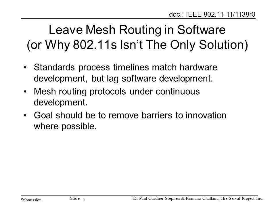 7 doc.: IEEE 802.11-11/1138r0 Submission SlideDr Paul Gardner-Stephen & Romana Challans, The Serval Project Inc. Leave Mesh Routing in Software (or Wh