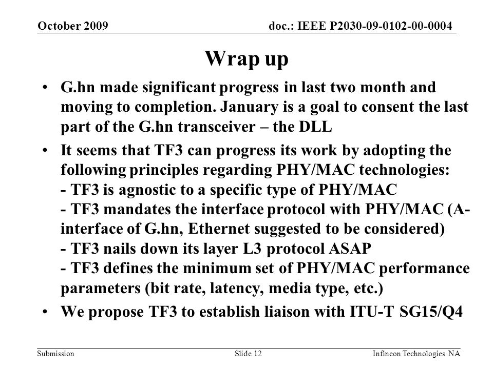 doc.: IEEE P2030-09-0102-00-0004 Submission October 2009 Infineon Technologies NASlide 12 Wrap up G.hn made significant progress in last two month and moving to completion.