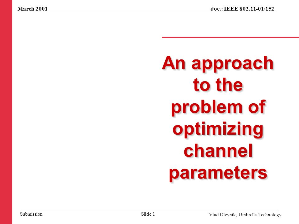 An approach to the problem of optimizing channel parameters March 2001 Vlad Oleynik, Umbrella Technology Slide 1 doc.: IEEE 802.11-01/152 Submission