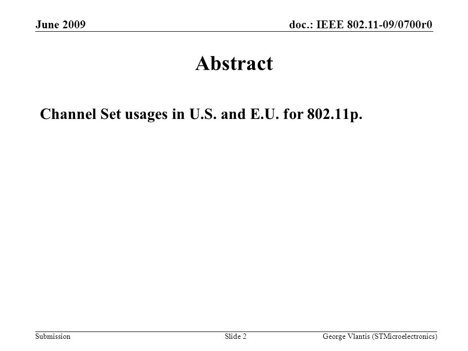 doc.: IEEE /0700r0 Submission June 2009 George Vlantis (STMicroelectronics)Slide 2 Abstract Channel Set usages in U.S.