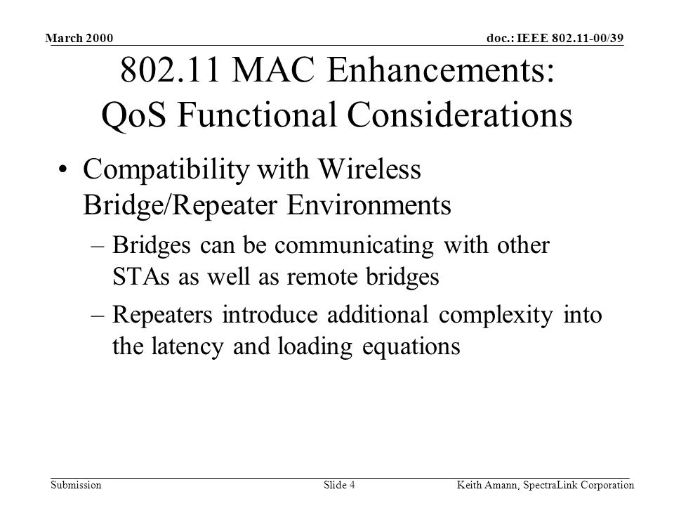 doc.: IEEE 802.11-00/39 Submission March 2000 Keith Amann, SpectraLink CorporationSlide 4 802.11 MAC Enhancements: QoS Functional Considerations Compa