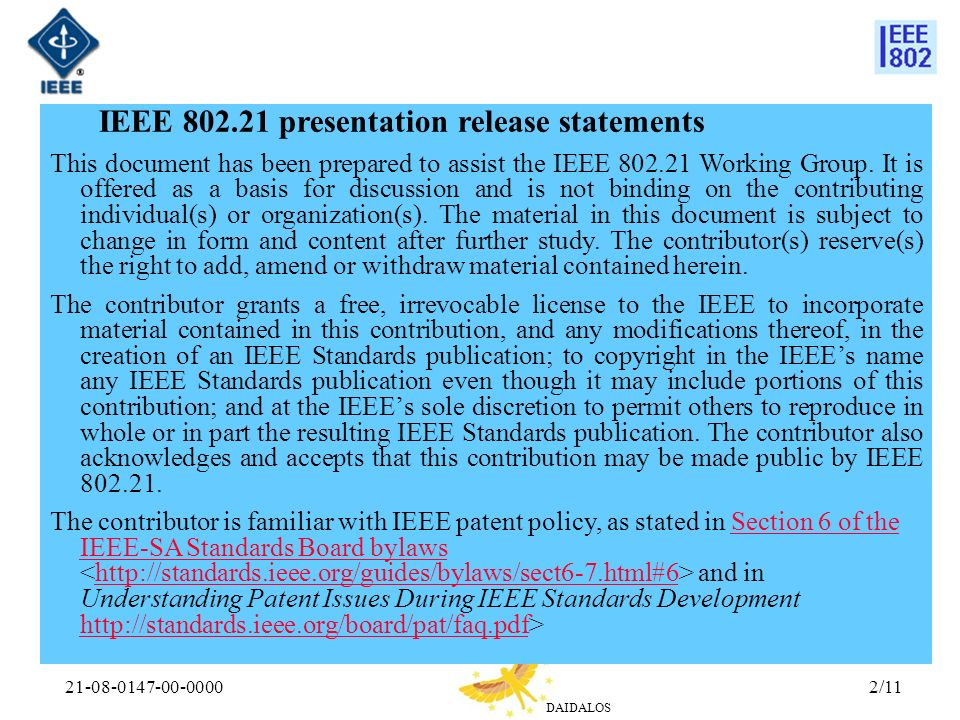 DAIDALOS 21-08-0147-00-00002/11 IEEE 802.21 presentation release statements This document has been prepared to assist the IEEE 802.21 Working Group. I