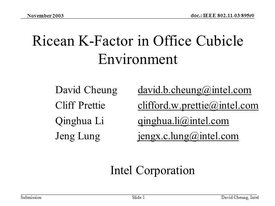 doc.: IEEE /895r0 SubmissionSlide 1David Cheung, Intel Ricean K-Factor in Office Cubicle Environment David Cheung Cliff Prettie Qinghua Li Jeng Lung Intel Corporation November 2003