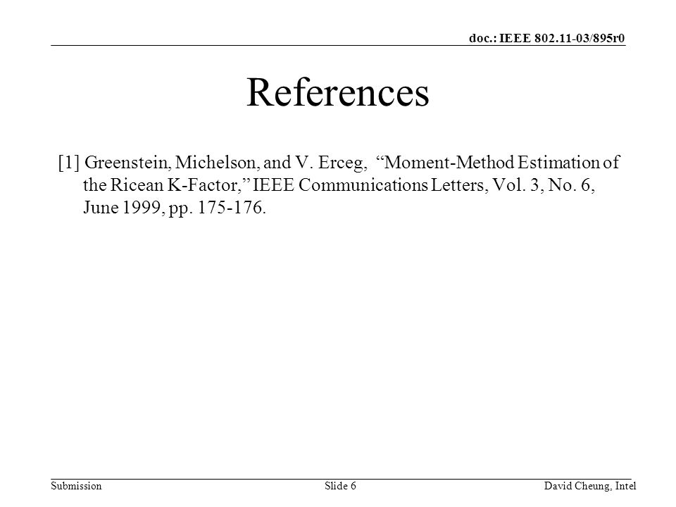 doc.: IEEE 802.11-03/895r0 SubmissionSlide 6David Cheung, Intel References [1] Greenstein, Michelson, and V.