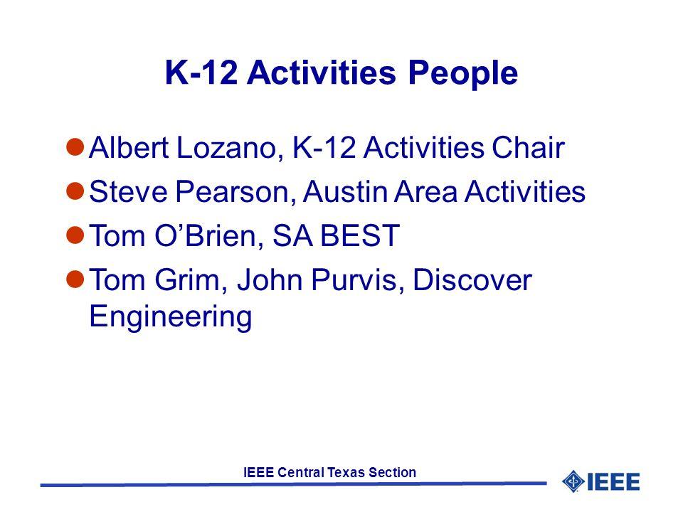 IEEE Central Texas Section K-12 Activities People Albert Lozano, K-12 Activities Chair Steve Pearson, Austin Area Activities Tom OBrien, SA BEST Tom Grim, John Purvis, Discover Engineering