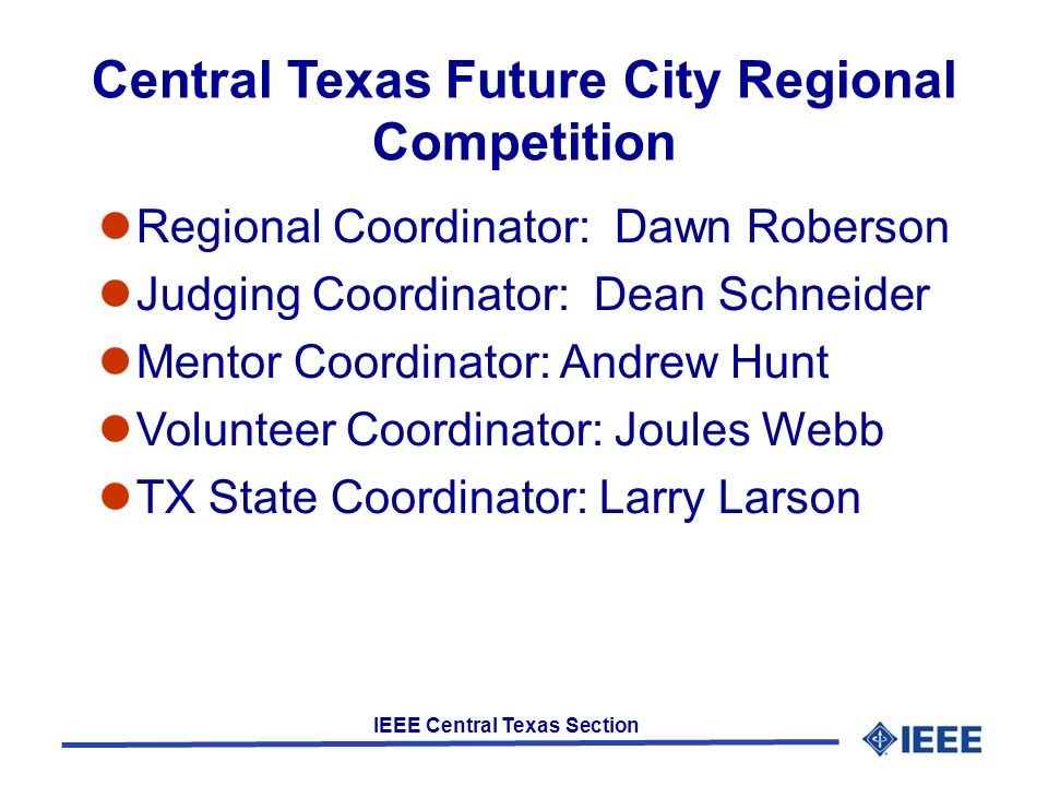 IEEE Central Texas Section Central Texas Future City Regional Competition Regional Coordinator: Dawn Roberson Judging Coordinator: Dean Schneider Ment