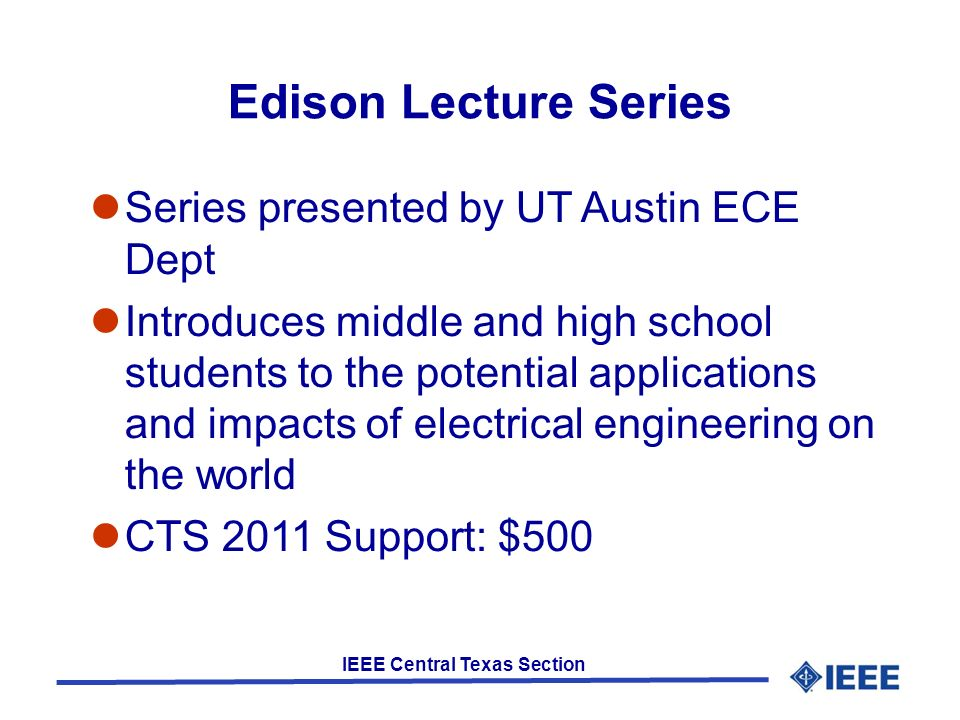 IEEE Central Texas Section Edison Lecture Series Series presented by UT Austin ECE Dept Introduces middle and high school students to the potential ap