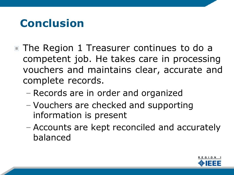 Conclusion The Region 1 Treasurer continues to do a competent job.