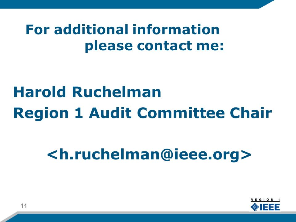 For additional information please contact me: Harold Ruchelman Region 1 Audit Committee Chair 11