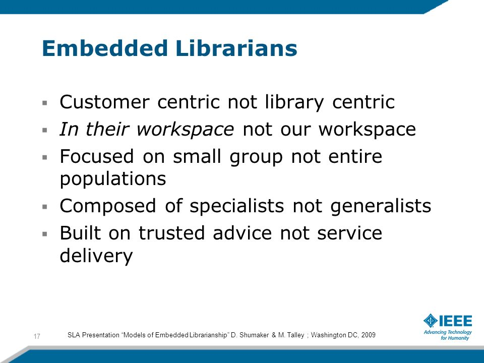 Embedded Librarians Customer centric not library centric In their workspace not our workspace Focused on small group not entire populations Composed o