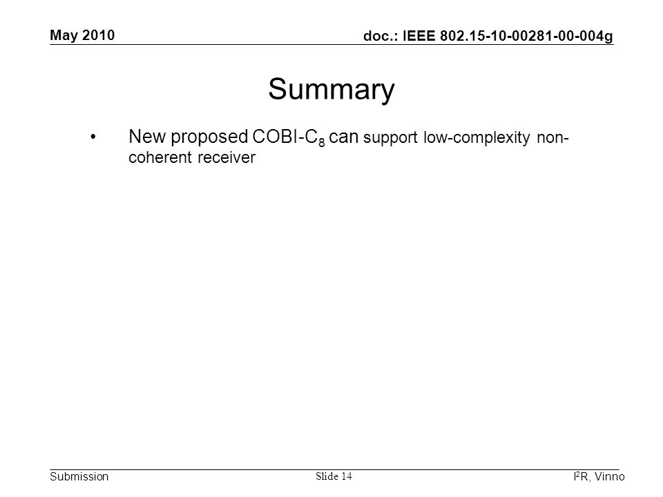 doc.: IEEE 802.15-10-00281-00-004g Submission May 2010 I 2 R, Vinno Slide 14 New proposed COBI-C 8 can support low-complexity non- coherent receiver S