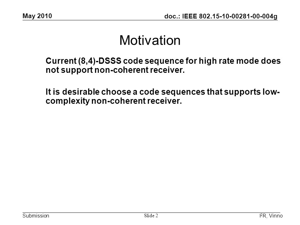 doc.: IEEE 802.15-10-00281-00-004g Submission May 2010 I 2 R, Vinno Slide 2 Current (8,4)-DSSS code sequence for high rate mode does not support non-c
