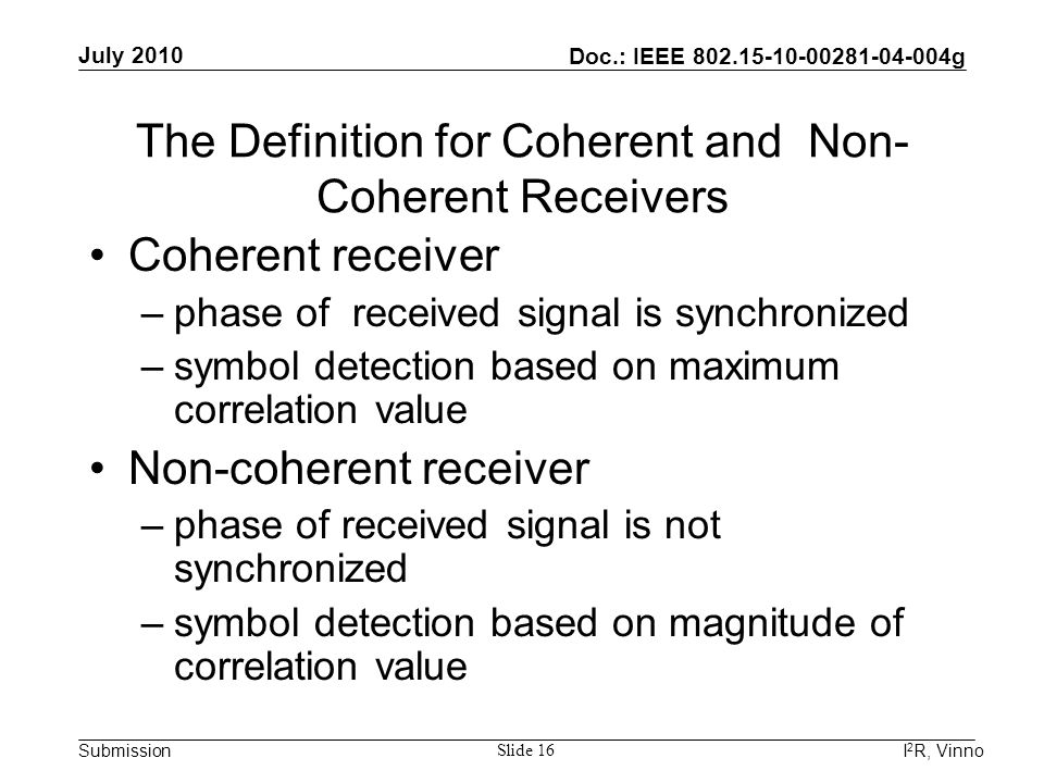 Doc.: IEEE 802.15-10-00281-04-004g Submission July 2010 I 2 R, Vinno Slide 16 The Definition for Coherent and Non- Coherent Receivers Coherent receive