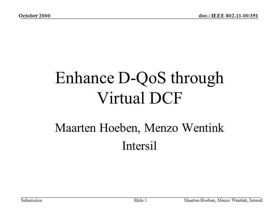 doc.: IEEE 802.11-00/351 Submission October 2000 Maarten Hoeben, Menzo Wentink, IntersilSlide 1 Enhance D-QoS through Virtual DCF Maarten Hoeben, Menzo Wentink Intersil
