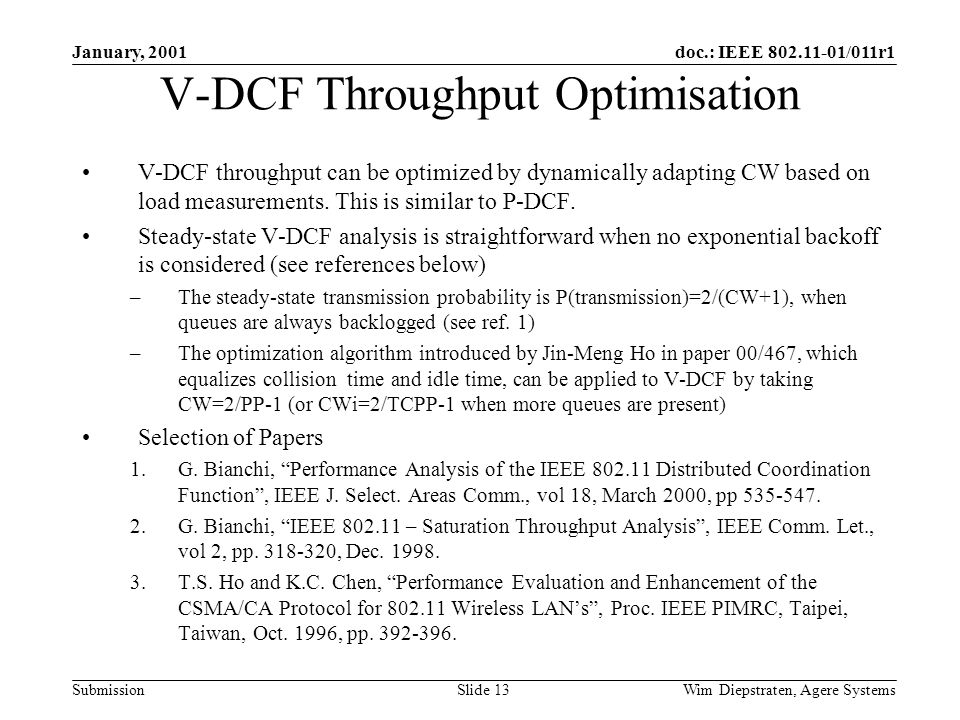 doc.: IEEE 802.11-01/011r1 Submission January, 2001 Wim Diepstraten, Agere Systems Slide 13 V-DCF Throughput Optimisation V-DCF throughput can be optimized by dynamically adapting CW based on load measurements.