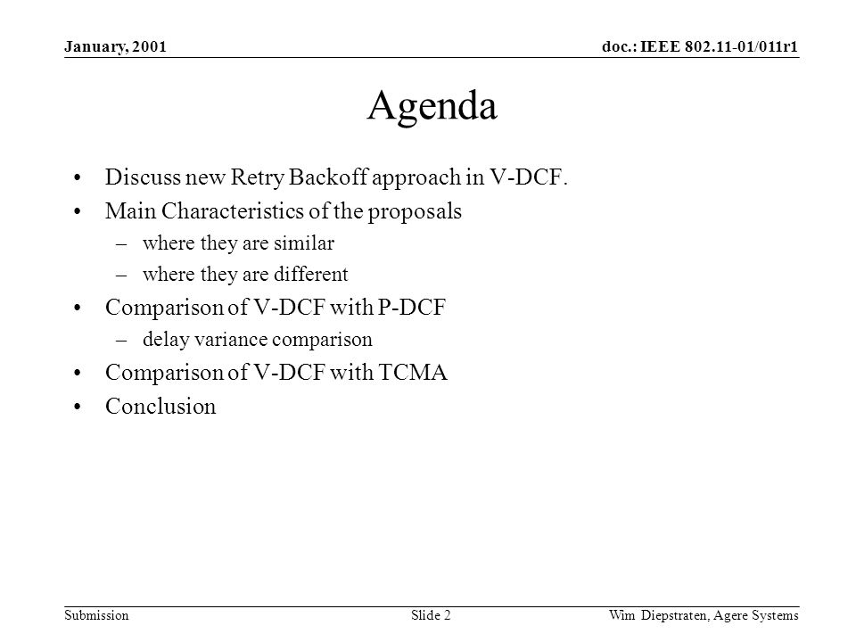 doc.: IEEE /011r1 Submission January, 2001 Wim Diepstraten, Agere Systems Slide 2 Agenda Discuss new Retry Backoff approach in V-DCF.