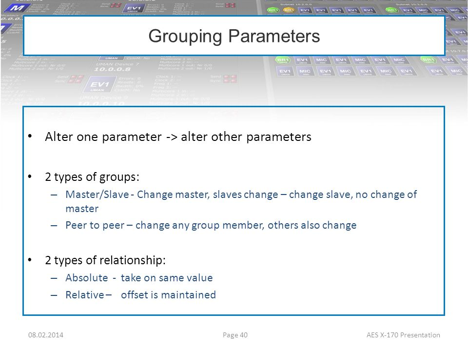 Grouping Parameters Alter one parameter -> alter other parameters 2 types of groups: – Master/Slave - Change master, slaves change – change slave, no