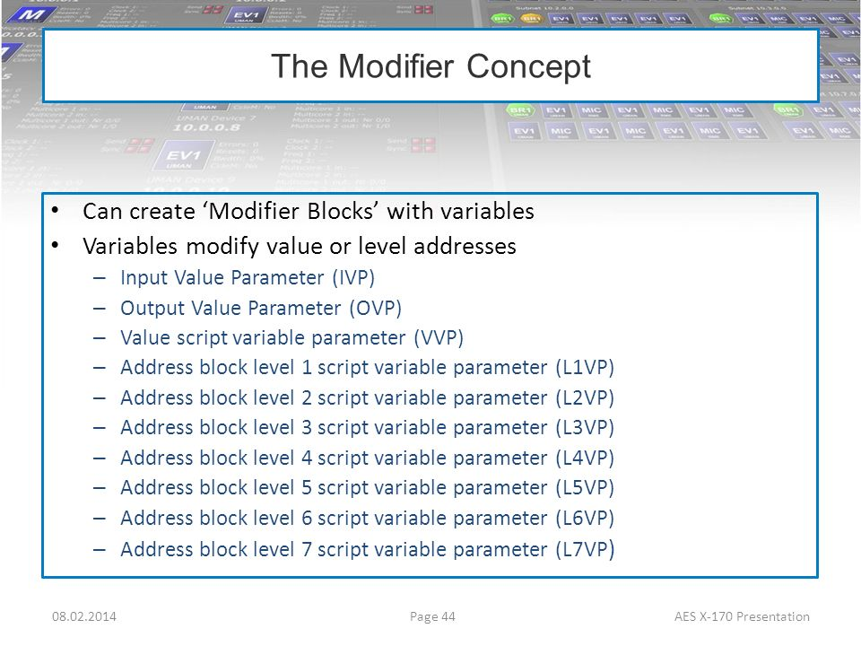 The Modifier Concept Can create Modifier Blocks with variables Variables modify value or level addresses – Input Value Parameter (IVP) – Output Value