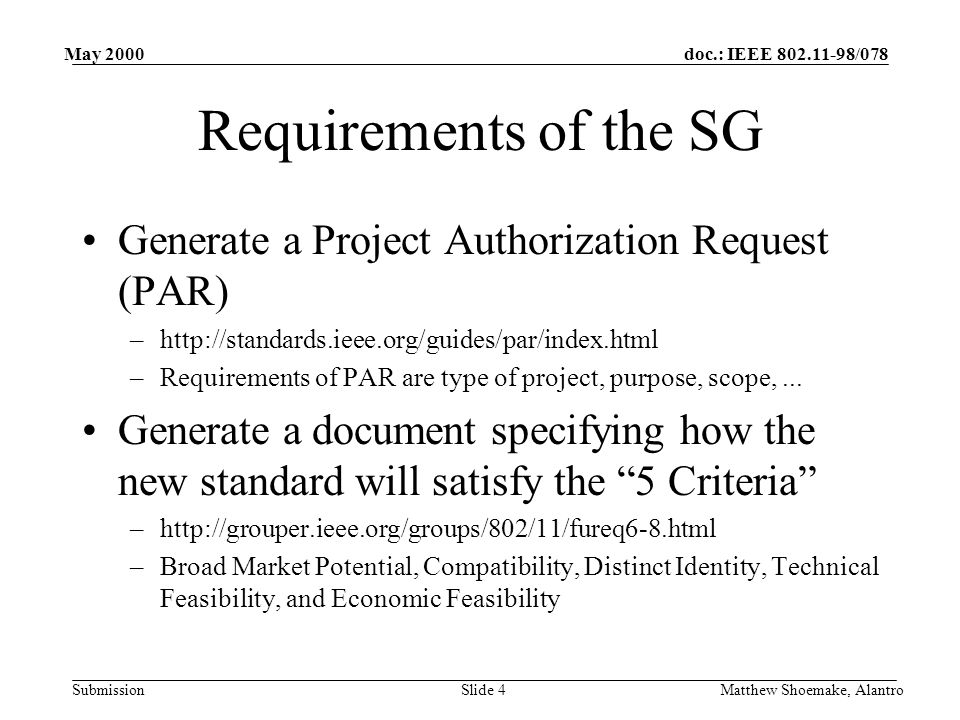 doc.: IEEE /078 Submission May 2000 Matthew Shoemake, AlantroSlide 4 Requirements of the SG Generate a Project Authorization Request (PAR) –  –Requirements of PAR are type of project, purpose, scope,...