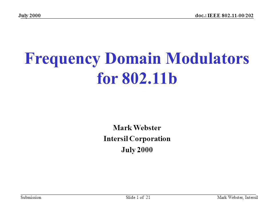 doc.: IEEE 802.11-00/202 Submission July 2000 Mark Webster, IntersilSlide 1 of 21 Frequency Domain Modulators for 802.11b Mark Webster Intersil Corpor