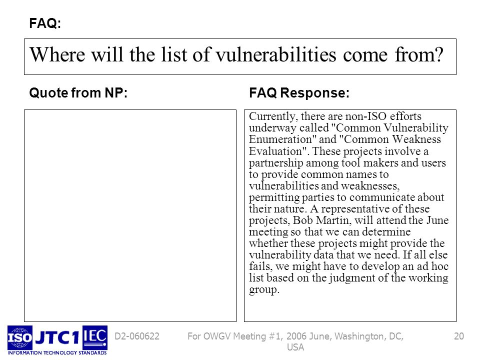For OWGV Meeting #1, 2006 June, Washington, DC, USA 20D2-060622 Where will the list of vulnerabilities come from? Currently, there are non-ISO efforts