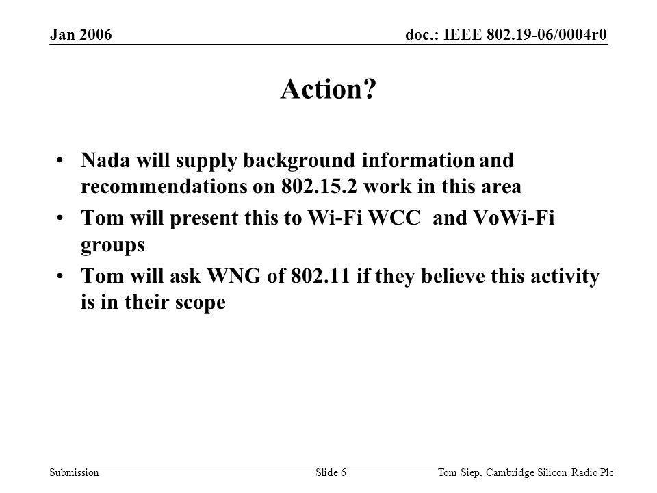 doc.: IEEE /0004r0 Submission Jan 2006 Tom Siep, Cambridge Silicon Radio PlcSlide 6 Action.