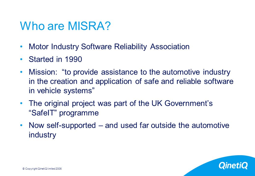 © Copyright QinetiQ limited Who are MISRA.