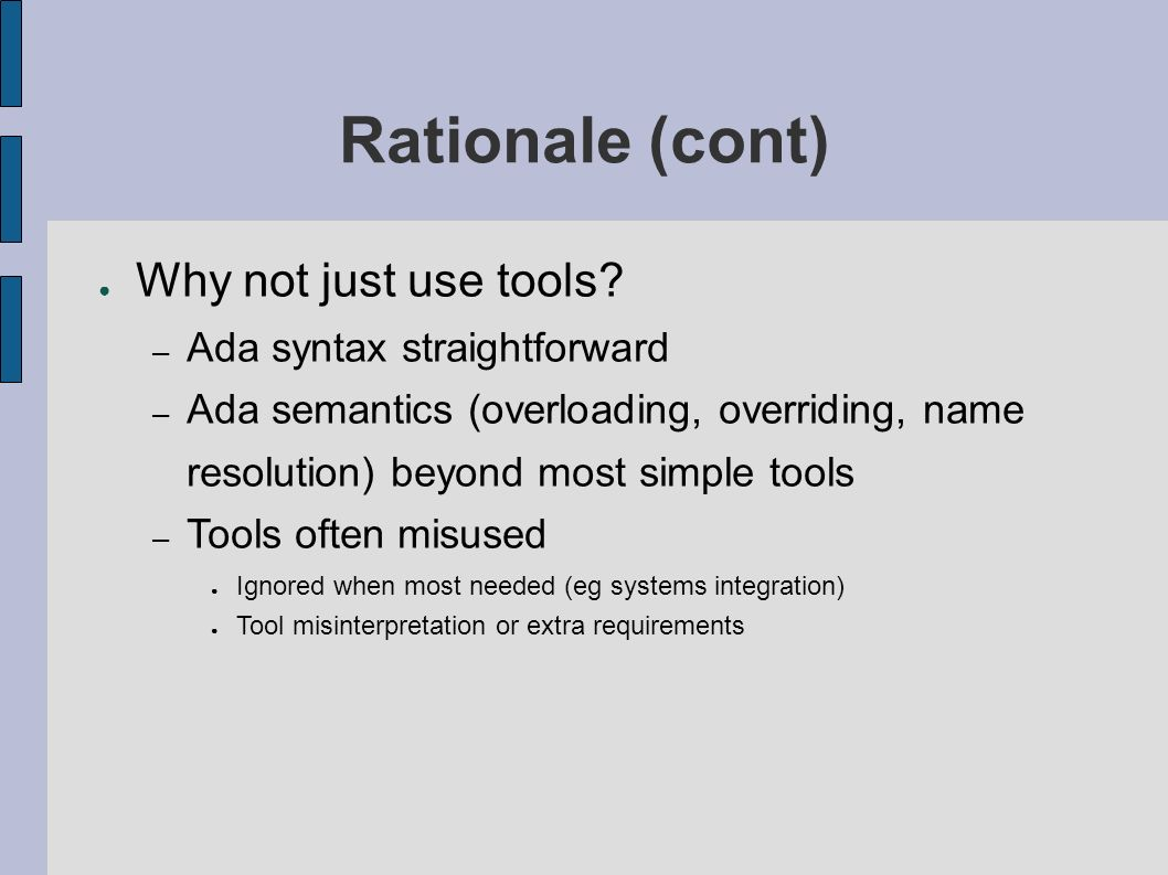 Rationale (cont) Why not just use tools.