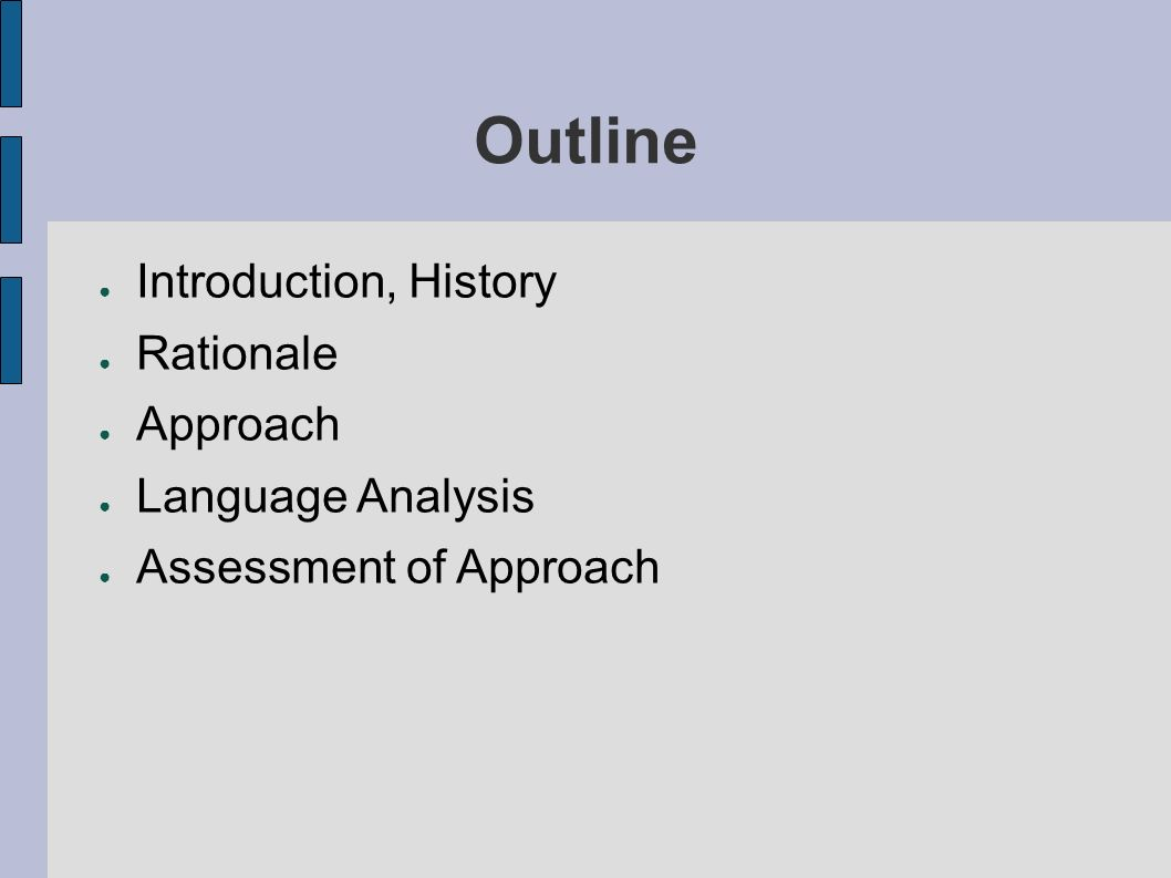 Outline Introduction, History Rationale Approach Language Analysis Assessment of Approach