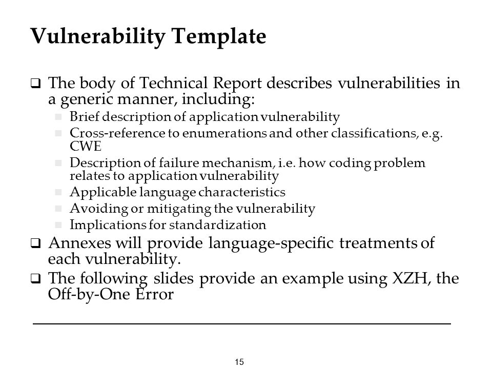 15 Vulnerability Template The body of Technical Report describes vulnerabilities in a generic manner, including: Brief description of application vuln
