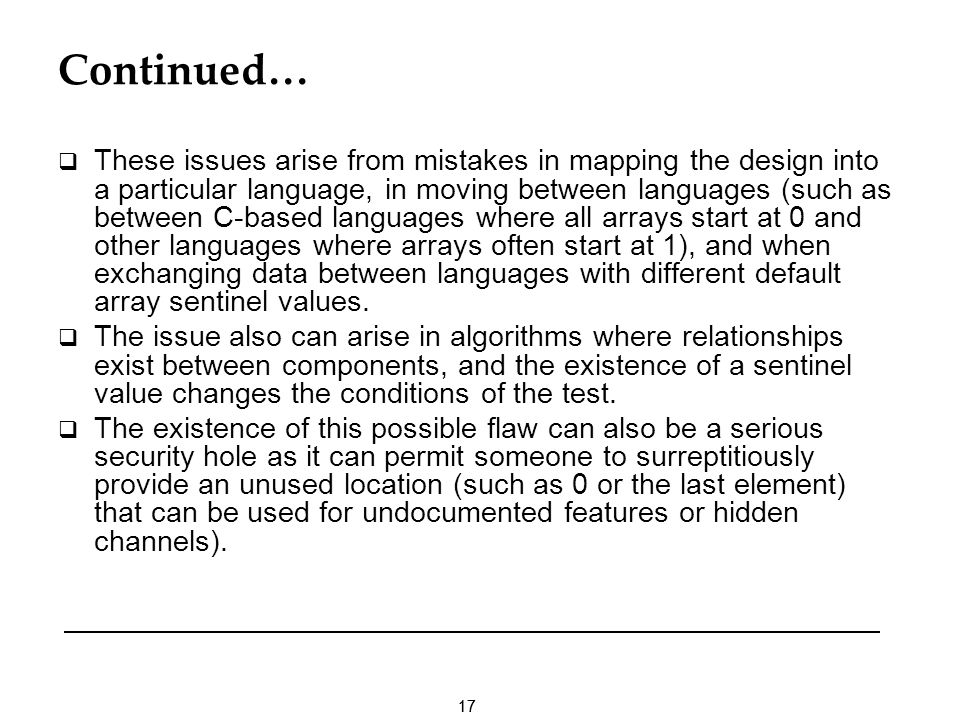 17 Continued… These issues arise from mistakes in mapping the design into a particular language, in moving between languages (such as between C-based
