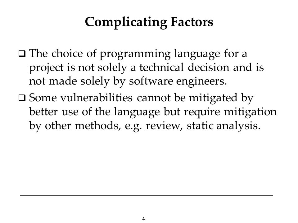 44 Complicating Factors The choice of programming language for a project is not solely a technical decision and is not made solely by software enginee