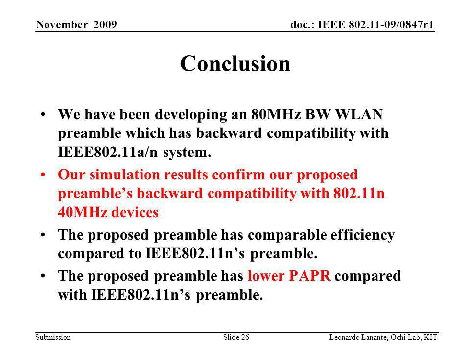 doc.: IEEE /0847r1 Submission Slide 26Leonardo Lanante, Ochi Lab, KIT November 2009 Conclusion We have been developing an 80MHz BW WLAN preamble which has backward compatibility with IEEE802.11a/n system.