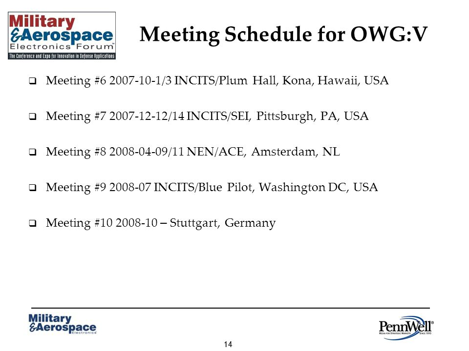 14 Meeting Schedule for OWG:V Meeting # /3 INCITS/Plum Hall, Kona, Hawaii, USA Meeting # /14 INCITS/SEI, Pittsburgh, PA, USA Meeting # /11 NEN/ACE, Amsterdam, NL Meeting # INCITS/Blue Pilot, Washington DC, USA Meeting # – Stuttgart, Germany